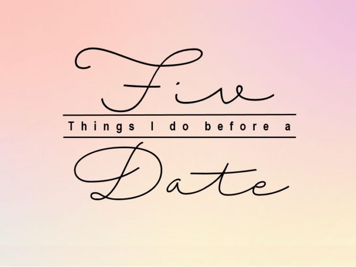 dating advice five tips on what to do before a date