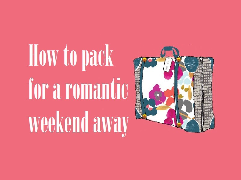 How to pack for a romantic weekend away the harrogate girl for Where to go for a romantic weekend