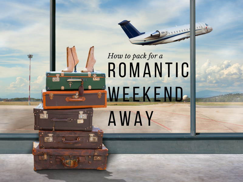 How to pack for a romantic weekend away the harrogate girl for Get away for the weekend